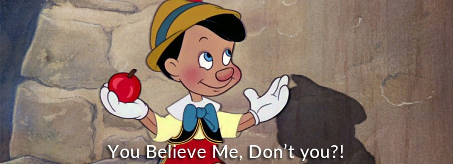 pinocchio you believe me don't you?